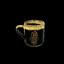 XICARA DE CAFÉ BORDA - A VIDA É DURA, MAS O CAFÉ É FORTE