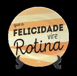 Prato Decorativo 15cm - Felicidade Vire Rotina